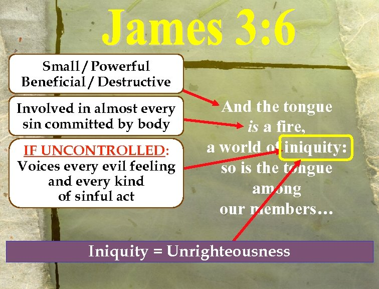 Small / Powerful Beneficial / Destructive Involved in almost every sin committed by body