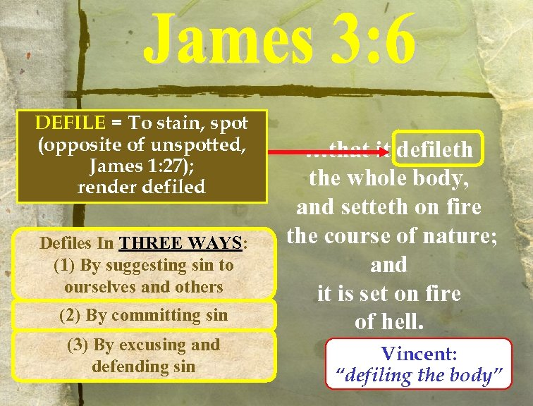 DEFILE = To stain, spot (opposite of unspotted, James 1: 27); render defiled Defiles