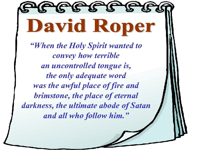 """""""When the Holy Spirit wanted to convey how terrible an uncontrolled tongue is, the"""