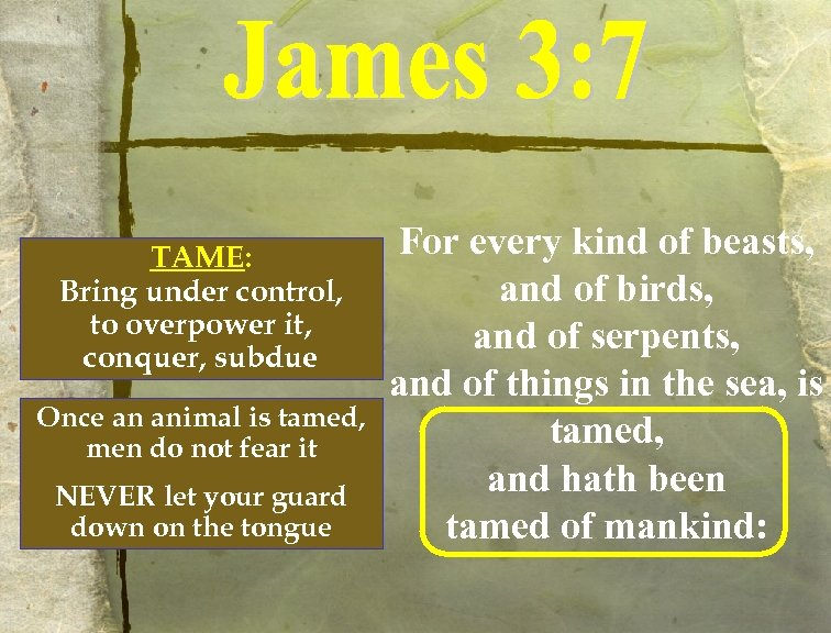 TAME: Bring under control, to overpower it, conquer, subdue Once an animal is tamed,