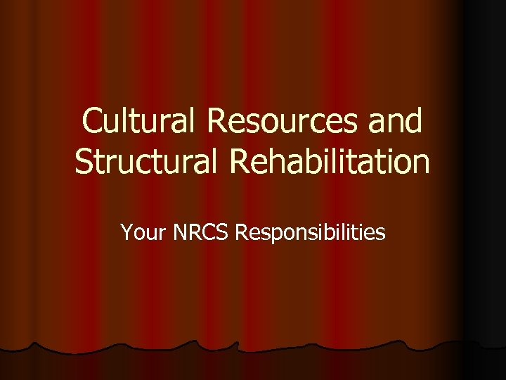 Cultural Resources and Structural Rehabilitation Your NRCS Responsibilities