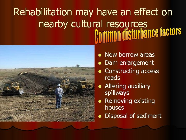 Rehabilitation may have an effect on nearby cultural resources l l l New borrow