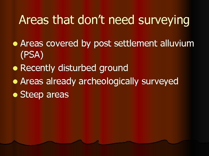 Areas that don't need surveying l Areas covered by post settlement alluvium (PSA) l