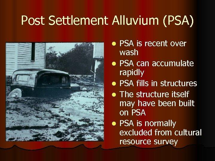 Post Settlement Alluvium (PSA) l l l PSA is recent over wash PSA can
