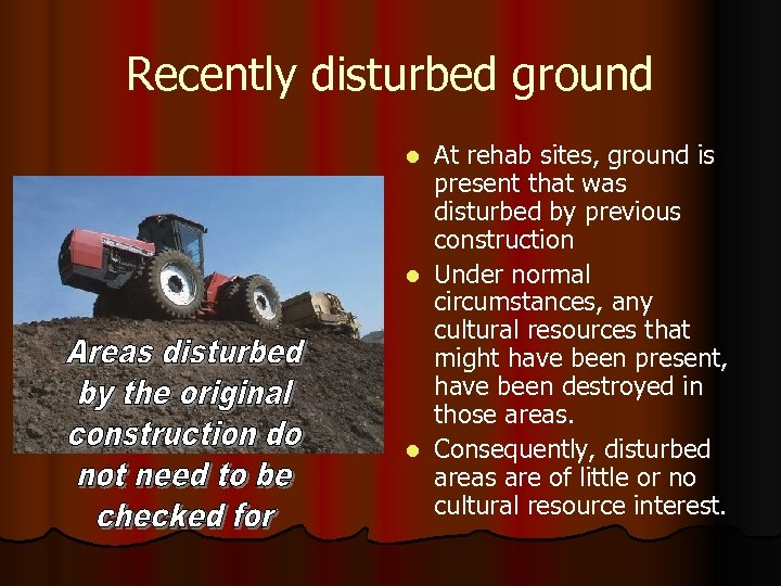Recently disturbed ground At rehab sites, ground is present that was disturbed by previous