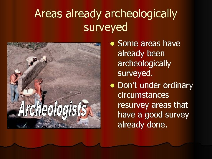 Areas already archeologically surveyed Some areas have already been archeologically surveyed. l Don't under