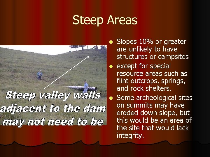 Steep Areas Slopes 10% or greater are unlikely to have structures or campsites l