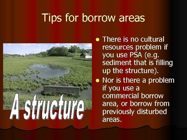 Tips for borrow areas There is no cultural resources problem if you use PSA