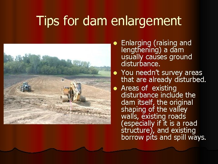 Tips for dam enlargement Enlarging (raising and lengthening) a dam usually causes ground disturbance.
