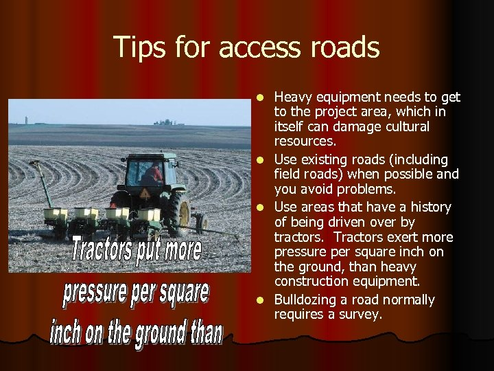 Tips for access roads Heavy equipment needs to get to the project area, which