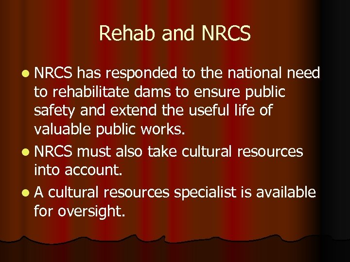 Rehab and NRCS l NRCS has responded to the national need to rehabilitate dams