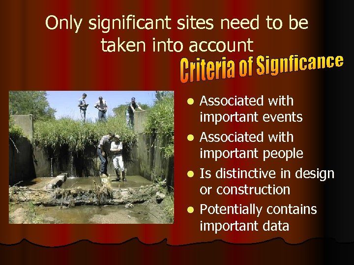Only significant sites need to be taken into account Associated with important events l