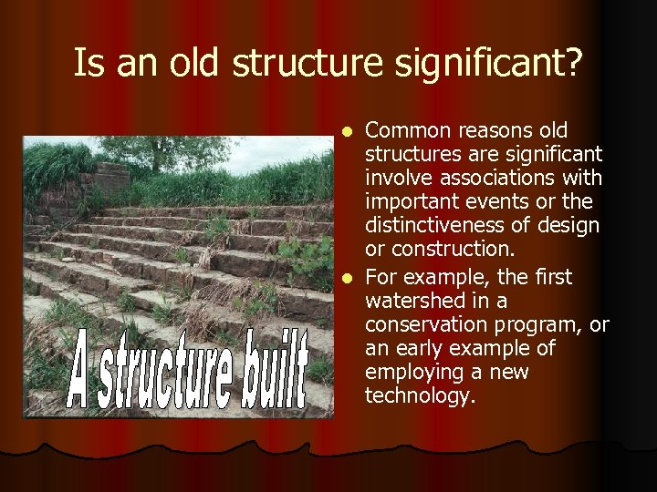 Is an old structure significant? Common reasons old structures are significant involve associations with