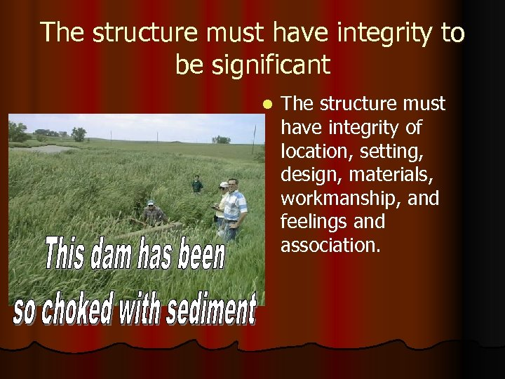 The structure must have integrity to be significant l The structure must have integrity