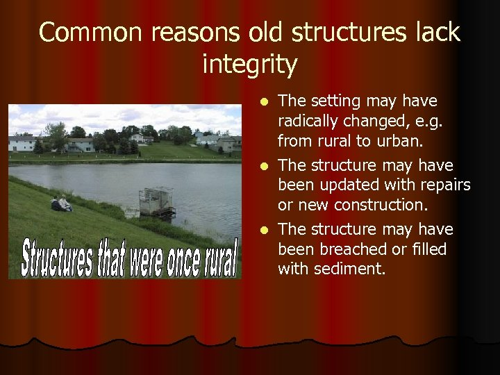 Common reasons old structures lack integrity The setting may have radically changed, e. g.