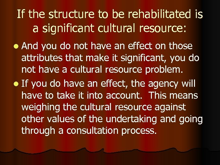 If the structure to be rehabilitated is a significant cultural resource: l And you