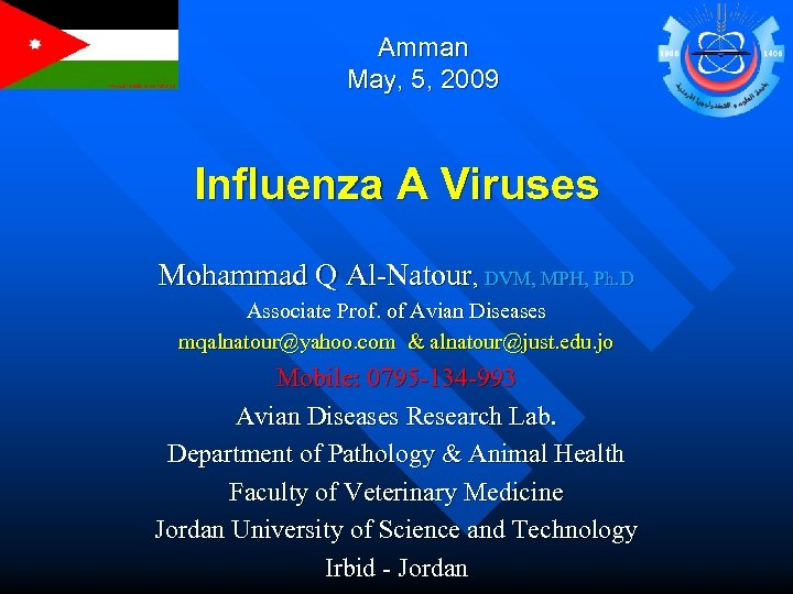 Amman May, 5, 2009 Influenza A Viruses Mohammad Q Al-Natour, DVM, MPH, Ph. D