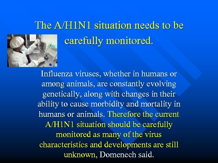 The A/H 1 N 1 situation needs to be carefully monitored. Influenza viruses, whether