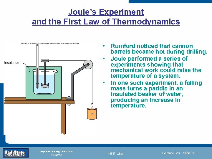 Joule's Experiment and the First Law of Thermodynamics • Rumford noticed that cannon barrels