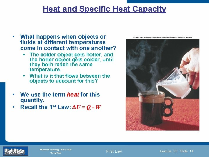Heat and Specific Heat Capacity • What happens when objects or fluids at different