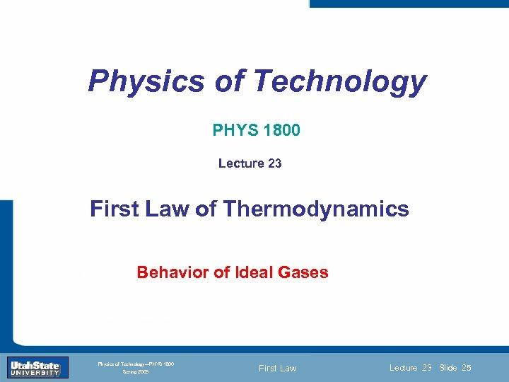 Physics of Technology PHYS 1800 Lecture 23 First Law of Thermodynamics Introduction Lecture 1