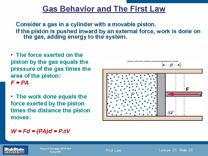 Gas Behavior and The First Law Consider a gas in a cylinder with a