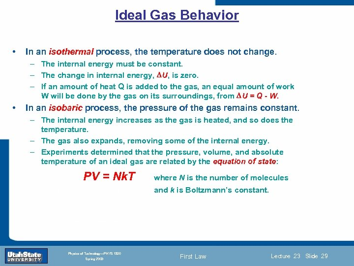 Ideal Gas Behavior • In an isothermal process, the temperature does not change. –