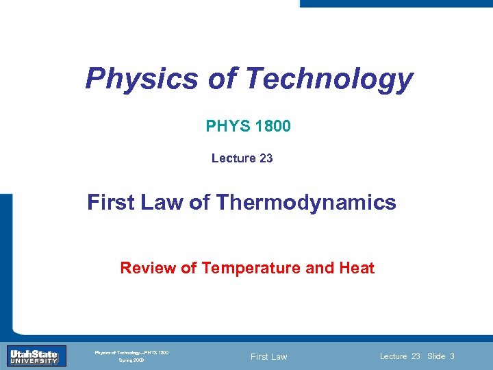 Physics of Technology PHYS 1800 Lecture 23 First Law of Thermodynamics Section 0 Review