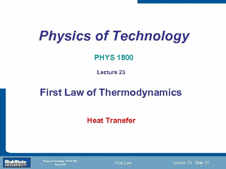 Physics of Technology PHYS 1800 Lecture 23 First Law of Thermodynamics Introduction Section 0