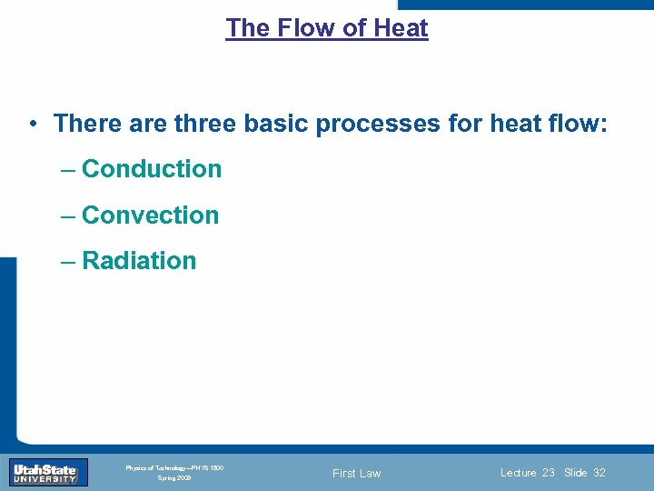 The Flow of Heat • There are three basic processes for heat flow: –