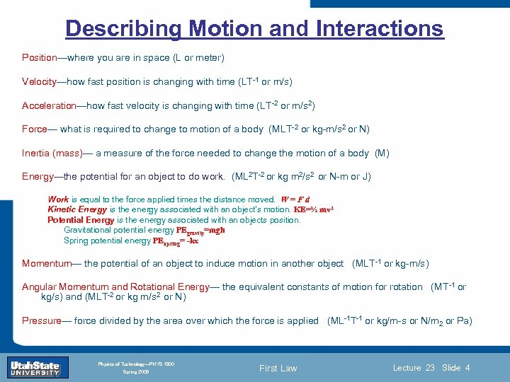 Describing Motion and Interactions Position—where you are in space (L or meter) Velocity—how fast