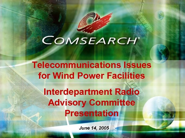 Telecommunications Issues for Wind Power Facilities Interdepartment Radio Advisory Committee Presentation June 14, 2005