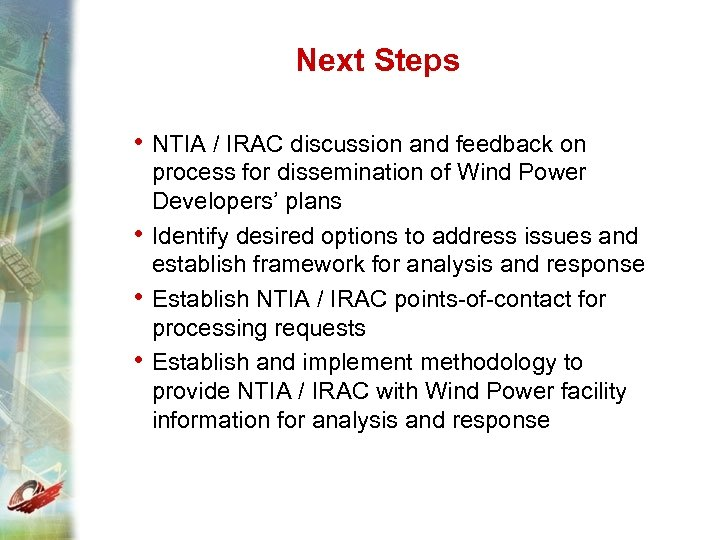 Next Steps • NTIA / IRAC discussion and feedback on • • • process
