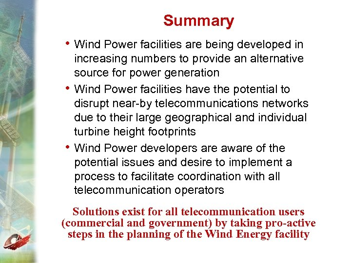 Summary • Wind Power facilities are being developed in • • increasing numbers to