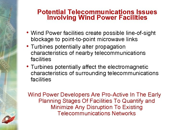 Potential Telecommunications Issues Involving Wind Power Facilities • Wind Power facilities create possible line-of-sight