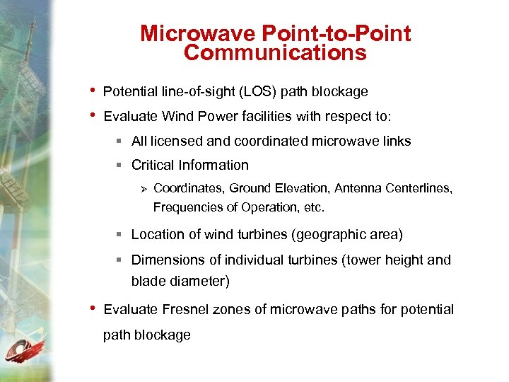Microwave Point-to-Point Communications • Potential line-of-sight (LOS) path blockage • Evaluate Wind Power facilities
