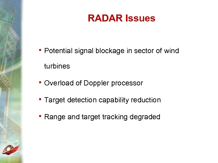 RADAR Issues • Potential signal blockage in sector of wind turbines • Overload of