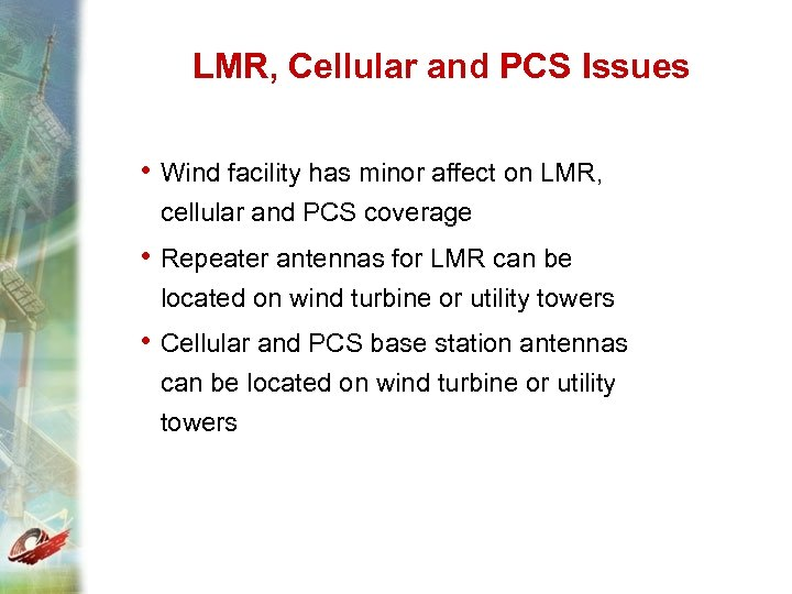 LMR, Cellular and PCS Issues • Wind facility has minor affect on LMR, cellular