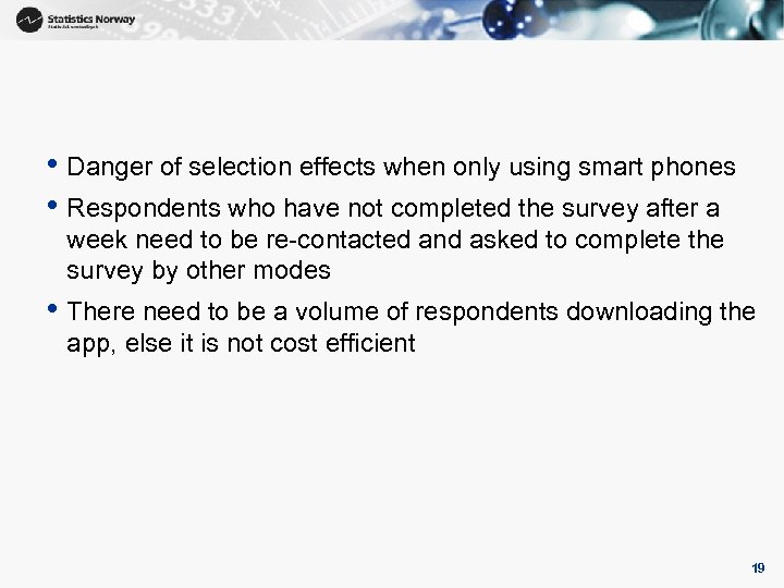 • Danger of selection effects when only using smart phones • Respondents who
