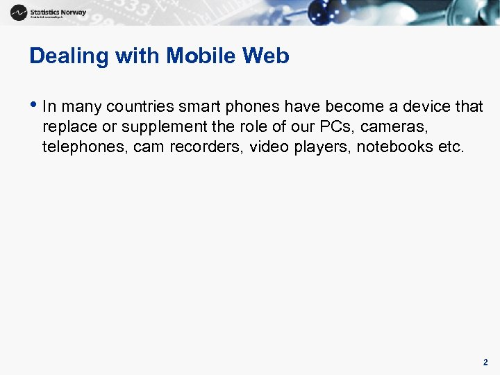 Dealing with Mobile Web • In many countries smart phones have become a device