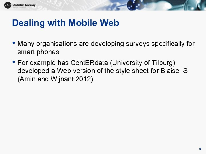 Dealing with Mobile Web • Many organisations are developing surveys specifically for smart phones