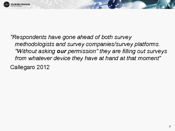 """""""Respondents have gone ahead of both survey methodologists and survey companies/survey platforms. """"Without asking"""