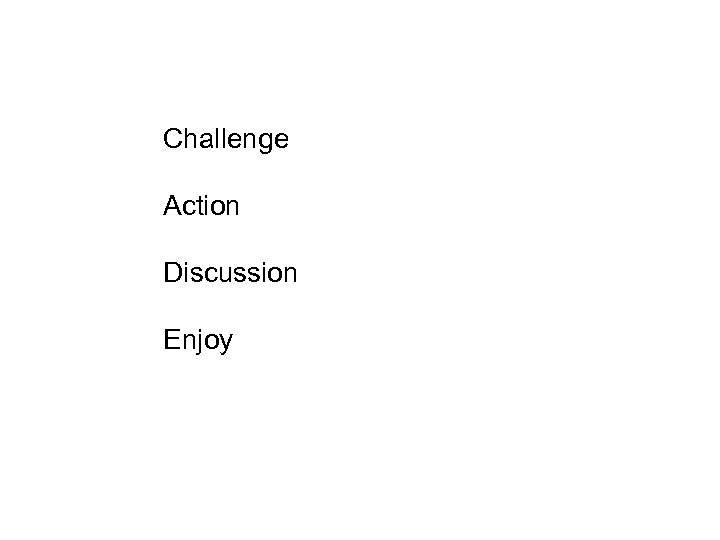 Challenge Action Discussion Enjoy