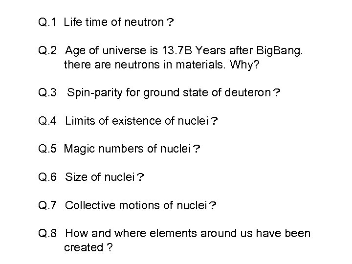 Q. 1 Life time of neutron? Q. 2 Age of universe is 13. 7 B