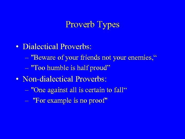 Proverb Types • Dialectical Proverbs: –