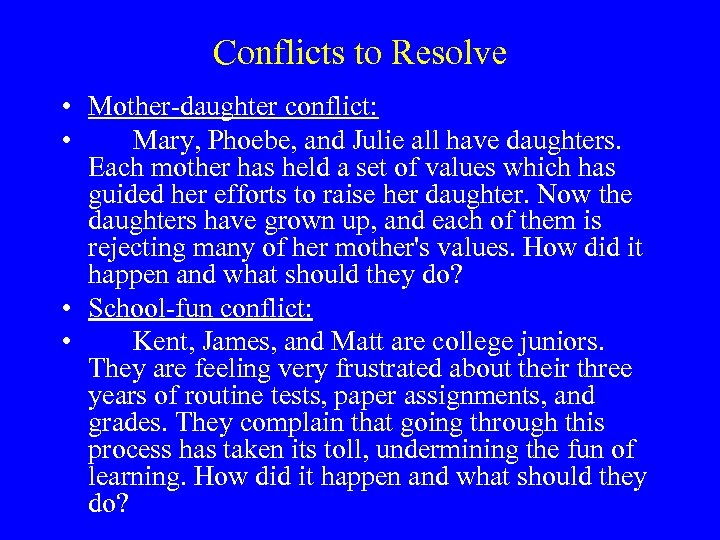 Conflicts to Resolve • Mother-daughter conflict: • Mary, Phoebe, and Julie all have daughters.