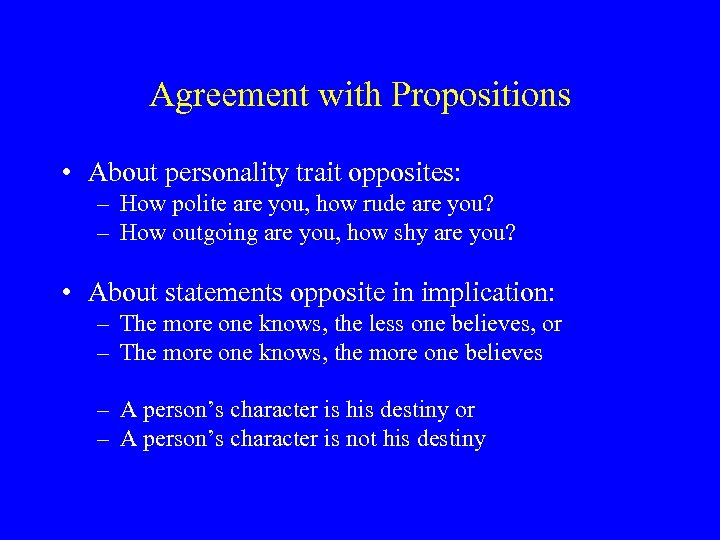Agreement with Propositions • About personality trait opposites: – How polite are you, how