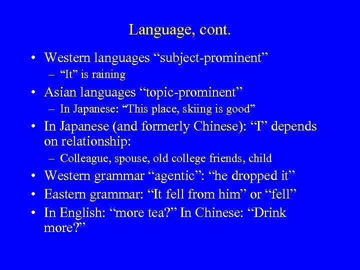 """Language, cont. • Western languages """"subject-prominent"""" – """"It"""" is raining • Asian languages """"topic-prominent"""""""