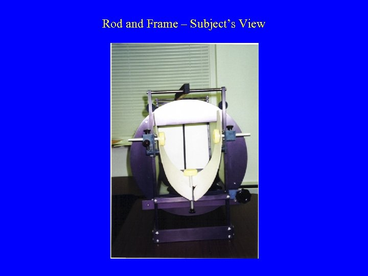 Rod and Frame – Subject's View