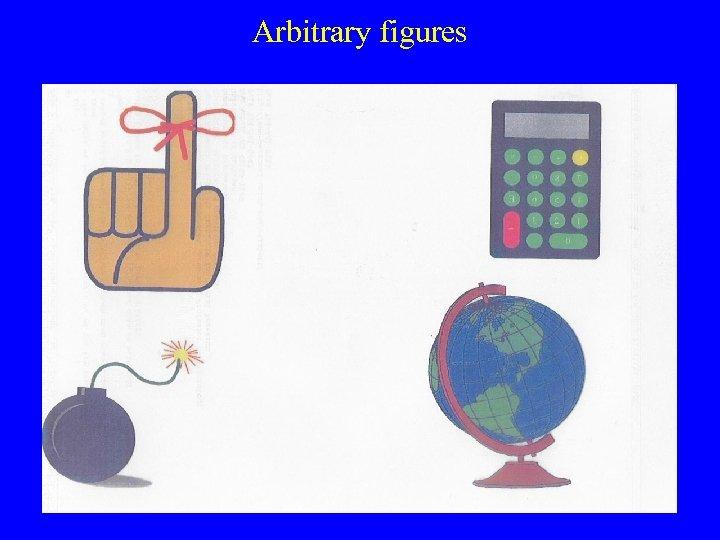 Arbitrary figures